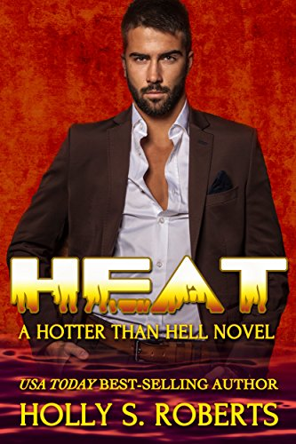 Heat (A Hotter Than Hell Novel Book 1) by Holly S. Roberts
