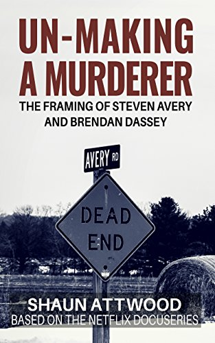 Un-Making a Murderer: The Framing of Steven Avery and Brendan Dassey by Shaun Attwood and Tracy Keogh