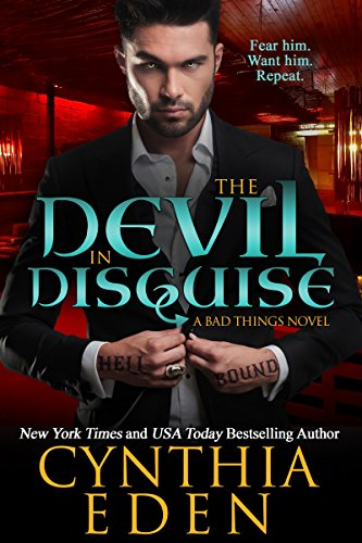 The Devil In Disguise (Bad Things Book 1) by Cynthia Eden