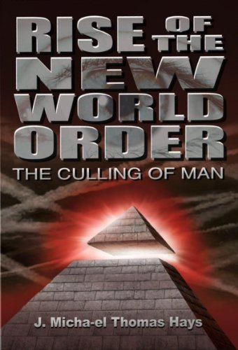 Rise of the New World Order: The Culling of Man by J. Micha-el Thomas Hays