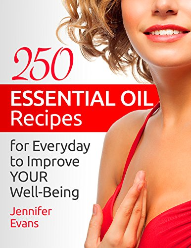 250 Essential Oil Recipes for Everyday to Improve Your Well-Being by Jennifer Evans