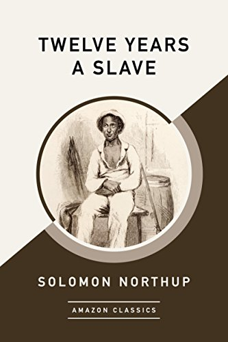 Twelve Years a Slave (AmazonClassics Edition) by Solomon Northup