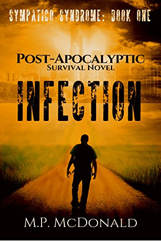 Infection: A  Post-Apocalyptic Survival Novel (Sympatico Syndrome Book 1) by M.P. McDonald
