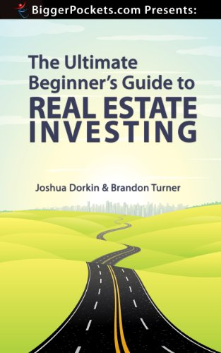 BiggerPockets Presents: The Ultimate Beginner's Guide to Real Estate Investing by Joshua Dorkin and Brandon Turner