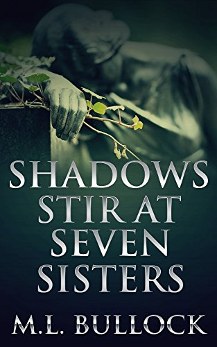 Shadows Stir at Seven Sisters (Seven Sisters Series Book 3) by M.L. Bullock