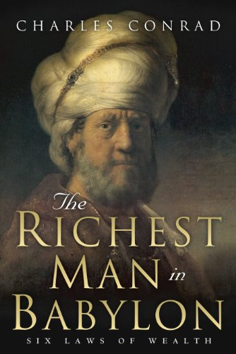 The Richest Man in Babylon: Six Laws of Wealth by Charles Conrad and Best Success Books