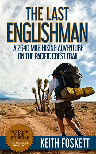 The Last Englishman: A Thru-Hiking Adventure on the Pacific Crest Trail (Outdoor Adventure Book 3) by Mr Keith Foskett