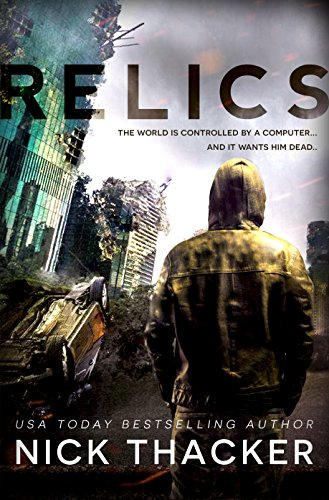 Relics: A Post-Apocalyptic Thriller (Relics Singularity Series Book 1) by Nick Thacker