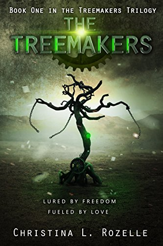 The Treemakers: Book one in the YA Dystopian Scifi Adventure (The Treemakers Trilogy –  1) by Christina L. Rozelle