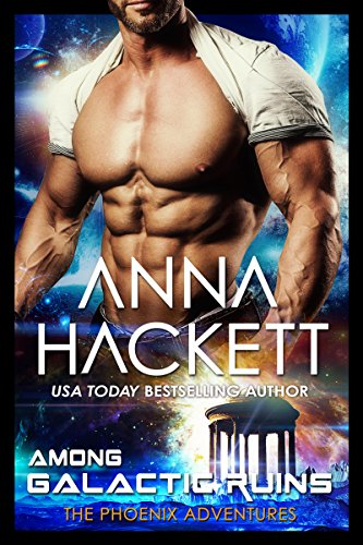 Among Galactic Ruins: A Phoenix Adventures Sci-fi Romance by Anna Hackett