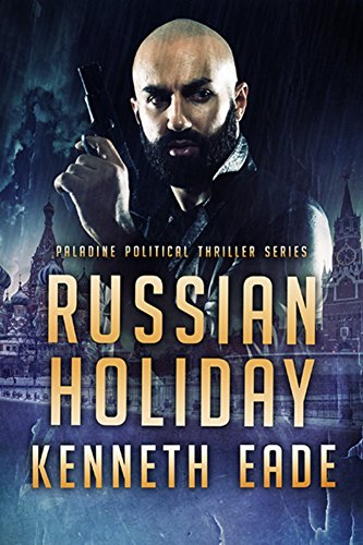 Russian Holiday, an American Assassin's story (Paladine Political Thriller Series Book 2) by Kenneth Eade