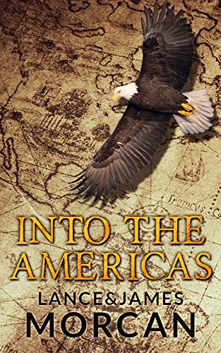 Into the Americas (A novel based on a true story) by Lance Morcan and James Morcan
