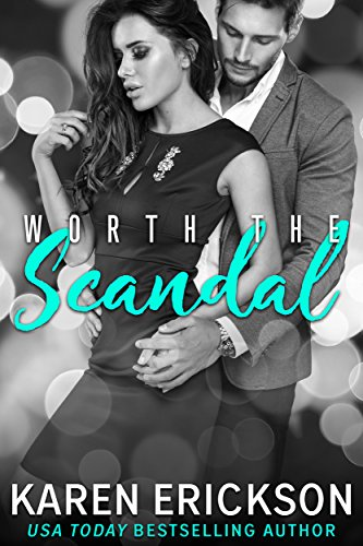 Worth the Scandal (Worth It Book 1) by Karen Erickson
