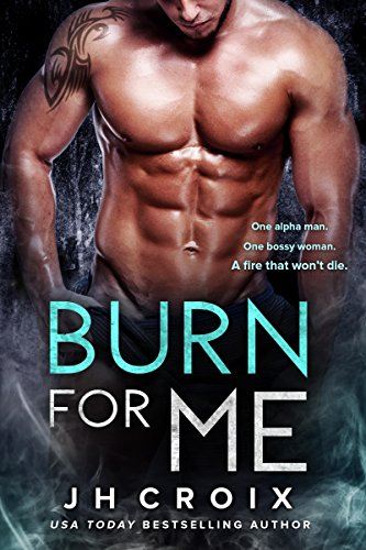 Burn For Me (Into The Fire Book 1) by J.H. Croix
