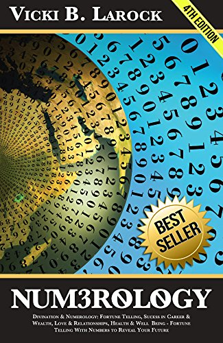 Numerology: Divination & Numerology: Fortune Telling, Success in Career & Wealth, Love & Relationships, Health & Well Being – Fortune Telling With Numbers … Runes, Zodiac Signs, Star by Vicki B. Larock