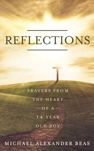 Reflections: Prayers from the Heart of a 14 – Year Old Boy: A Small Victory in Prayer by Michael Alexander Beas