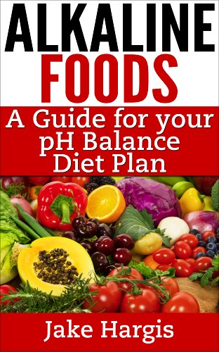 Alkaline Foods – A Guide for Your pH Balance Diet Plan: Manage your acid alkaline diet and your alkaline health by Jake Hargis