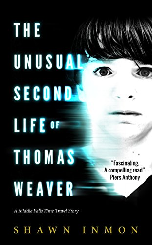 The Unusual Second Life of Thomas Weaver (Middle Falls Time Travel Series Book 1) by Shawn Inmon