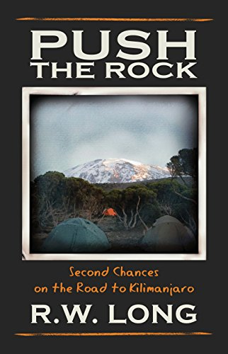 Push the Rock: Second Chances on the Road to Kilimanjaro by R.W. Long