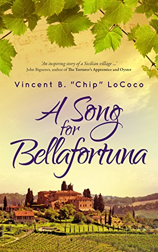 "A Song for Bellafortuna: An Italian Historical Fiction Novel by Vincent B. ""Chip"" LoCoco"