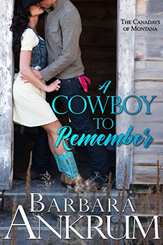 A Cowboy to Remember (The Canadays of Montana Book 1) by Barbara Ankrum