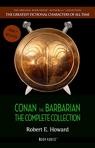 Conan the Barbarian: The Complete Collection (The Greatest Fictional Characters of All Time) by Robert E. Howard and Book House
