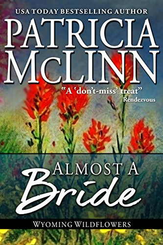 Almost a Bride (Wyoming Wildflowers Book 2) by Patricia McLinn
