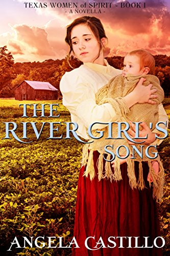 The River Girl's Song: Texas Women of Spirit, Book 1 by Angela Castillo