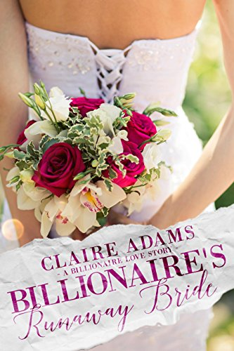 Billionaire's Runaway Bride (A Standalone British Billionaire Romance Novel) (Billionaires – Book #19) by Claire Adams