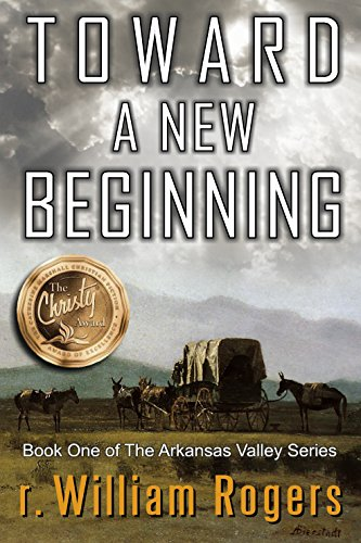 Toward A New Beginning – Arkansas Valley – Book 1 by r. William Rogers and Al Lacy