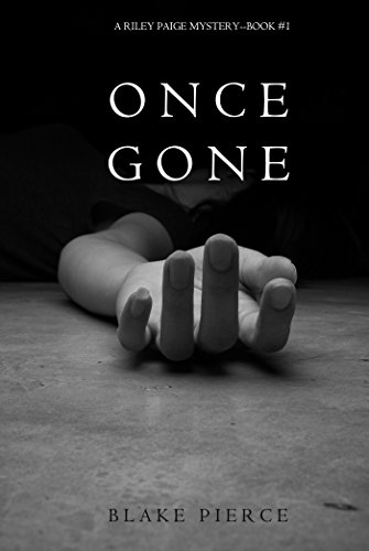 Once Gone (a Riley Paige Mystery–Book #1) by Blake Pierce