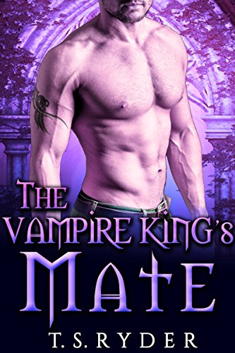 The Vampire King's Mate (The Vampire King Chronicles Book 6) by T. S. Ryder