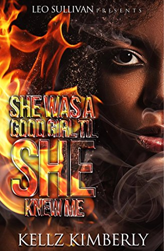 She Was a Good Girl 'Til She Knew Me by Kellz Kimberly