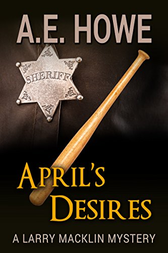 April's Desires (Larry Macklin Mysteries Book 6) by A. E. Howe