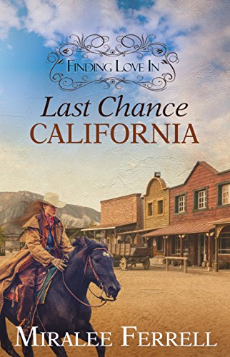 Finding Love In Last Chance, California: Book 1–Old West Romance (Women of the West) by Miralee Ferrell