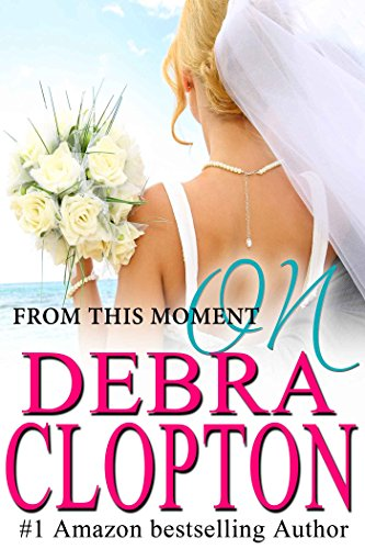 From This Moment On (Windswept Bay Book 1) by Debra Clopton