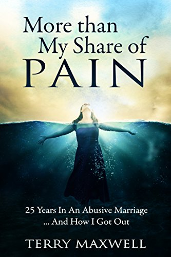 More Than My Share of Pain: 25 Years In An Abusive Marriage…And How I Got Out by Terry Maxwell and Heidi Sutherlin