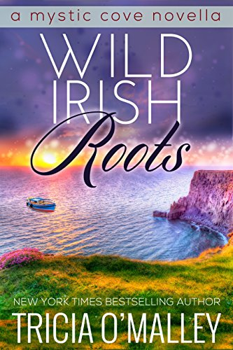 Wild Irish Roots: Prequel to the Mystic Cove Series by Tricia O'Malley