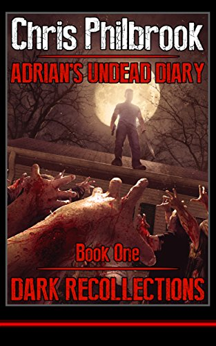 Dark Recollections (Adrian's Undead Diary Book 1) by Chris Philbrook