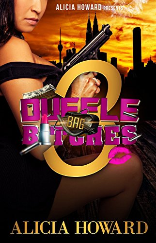 Duffle Bag Bitches 3 by Alicia Howard and Alicia Howard Presents