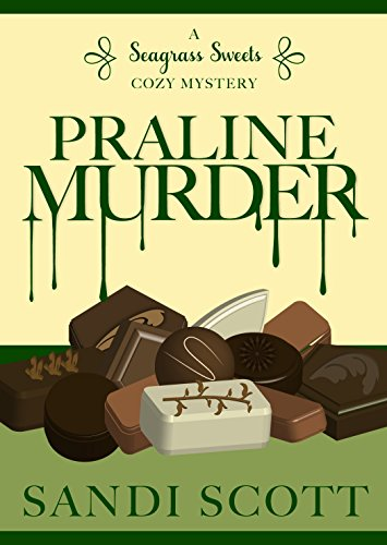 Praline Murder: A Seagrass Sweets Cozy Mystery (Book 4) by Sandi Scott