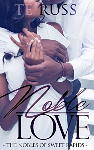 Noble Love (The Nobles of Sweet Rapids Book 1) by Té Russ