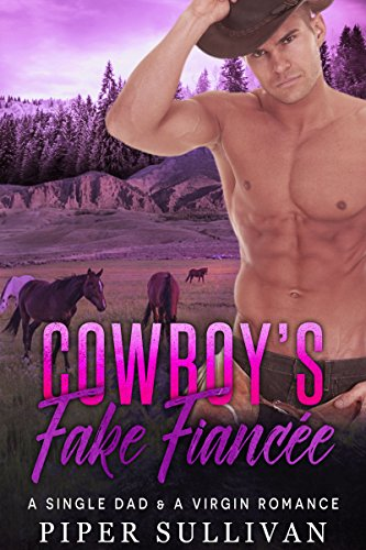 Cowboy's Fake Fiancée: A Single Dad & A Virgin Romance (Lucky Flats Ranchers Book 1) by Piper Sullivan