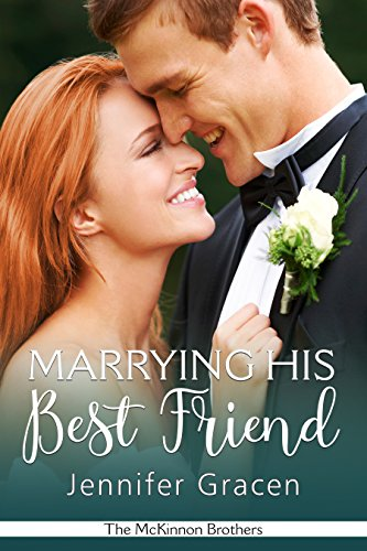Marrying His Best Friend (The McKinnon Brothers Book 3) by Jennifer Gracen
