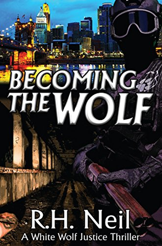 Becoming The Wolf: A White Wolf Justice Thriller by R.H. Neil