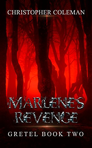 Marlene's Revenge (Gretel Book Two): A gripping psychological and horror thriller with a jaw-dropping, chilling twist that will leave you wanting more by Christopher Coleman