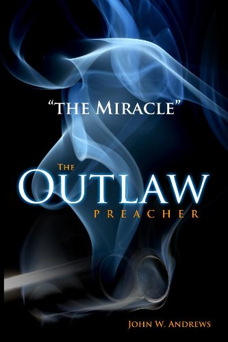 """The Outlaw Preacher-""""The Miracle"""" by John Andrews"""