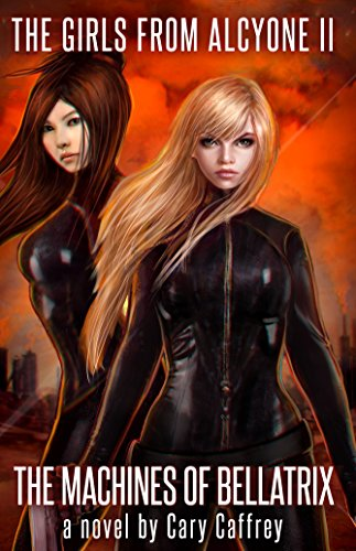 The Machines of Bellatrix (The Girls From Alcyone Book 2) by Cary Caffrey