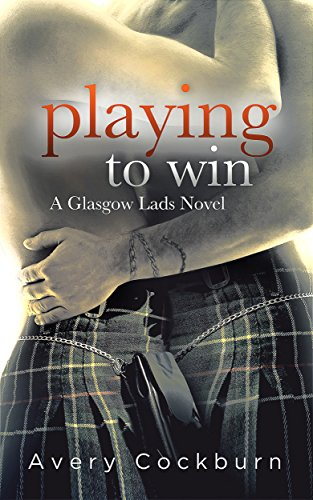 Playing to Win (Glasgow Lads Book 2) by Avery Cockburn