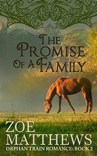 The Promise of a Family (Orphan Train Romance, Book 2): A Clean Historical Western Romance (Orphan Train Romance Series) by Zoe Matthews